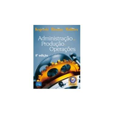 Administração de Produção e Operações - Ritzman, Larry P.; Malhorta, Manoj; Kajewski, Lee - 9788576051725