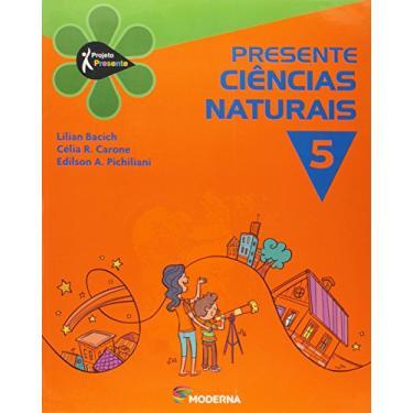 Projeto Presente - Ciências Naturais - 5º Ano - 3ª Ed. 2012 - R. Carone, Célia; A. Pichiliani, Edilson; A. Pichiliani, Edilson; Bacich, Lilian; R. Carone, Célia; Bacich, Lilian - 9788516075644