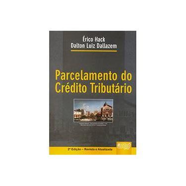 Parcelamento do Crédito Tributário - Dalton Luiz Dallazem, Érico Hack - 9788536243580