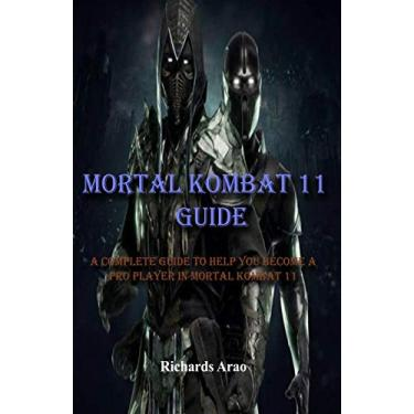 Mortal Kombat 11 Guide: A complete guide to help you become a pro player in mortal kombat 11