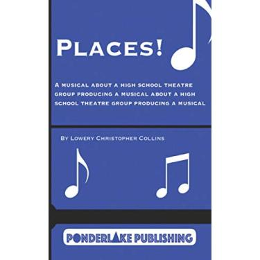 Places!: A Musical About a High School Theatre Group Producing a Musical About a High School Theatre Group Producing a Musical