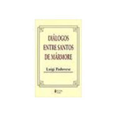 Dialogos Entre Santos De Marmore - Capa Comum - 9788532627346