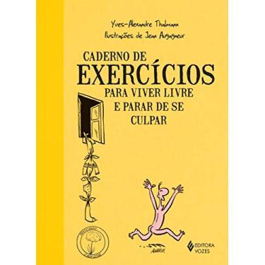 Caderno de Exercícios Para Viver Livre e Parar de Se Culpar - Thalmann, Yves-alexandre - 9788532649652