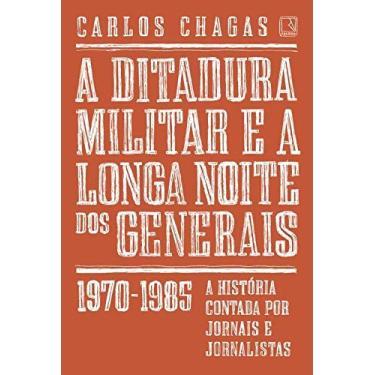 A Ditadura Militar E A Longa Noite Dos Generais - 1970-1985 - Chagas, Carlos - 9788501103642