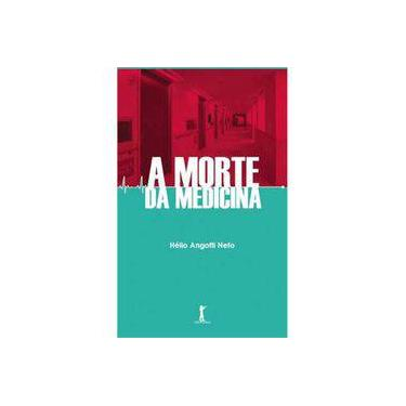 A Morte da Medicina - Angotti Neto, Hélio - 9788567394015