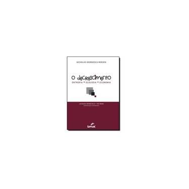 O Decrescimento - Entropia, Ecologia, Economia - Georgescu-roegen, Nicholas - 9788539602698