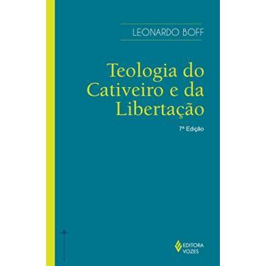 Teologia do Cativeiro e da Libertação - Leonardo Boff - 9788532620460