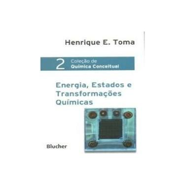 Energia, Estados e Transformações Químicas Coleção de Química Conceitual - Henrique Eisi Toma - 9788521207313