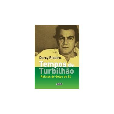 Tempos de Turbilhão: Relatos do Golpe de 64 - Darcy Ribeiro - 9788526020405