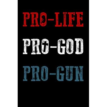 Pro-Life Pro-God Pro-Gun: Patriotic Themed Notebook, 120 Pages