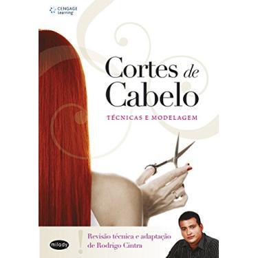 Cortes de Cabelo - Técnicas e Modelagem - Cintra, Rodrigo - 9788522107551