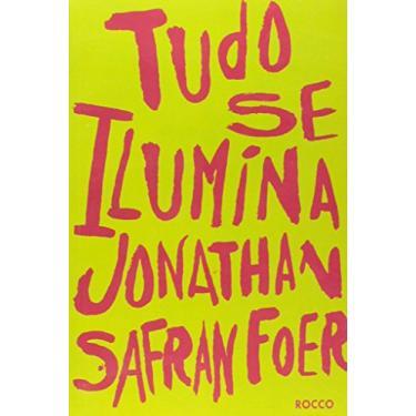 Tudo Se Ilumina - Foer, Jonathan Safran - 9788532519290