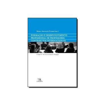 Formação e Desenvolvimento Profissional de Professores. Contributos Internacionais - Maria Assunção Flores - 9789724056456