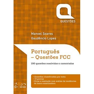 Português - Questões Fcc - 290 Questões Resolvidas e Comentadas - Lopes, Gaudênio; Soares, Manoel - 9788535281972