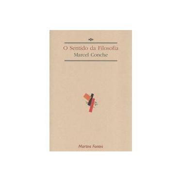 O Sentido da Filosofia - Col. Mesmo que o Céu Não Exista - Conche, Marcel - 9788533622401