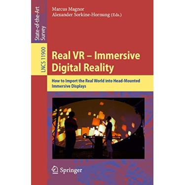 Real VR - Immersive Digital Reality: How to Import the Real World into Head-Mounted Immersive Displays