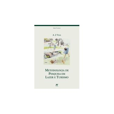 Metodologia de Pesquisa Em Lazer e Turismo - Série Turismo - Veal, A. J. - 9788576571070
