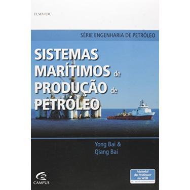 Sistemas Marítimos de Produção de Petróleo - Série Engenharia de Petróleo - Bai, Qiang; Bai, Yong - 9788535273205