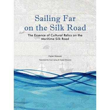 Sailing Far on the Silk Road: The Essence of Cultural Relics on the Maritime Silk Road