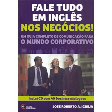 Fale Tudo Em Inglês Nos Negócios! - Inclui CD Com 40 Business Dialogues - Igreja, José Roberto A. - 9788578440732