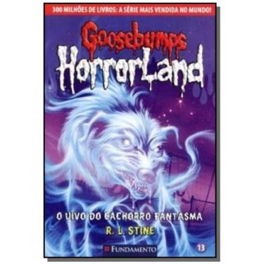 Goosebumps Horrorland 13 - o Uivo do Cachorro Fantasmar. L. Stine - Stine, R. L. - 9788539505692