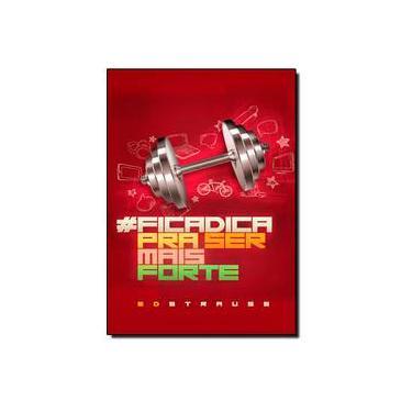 Ficadica Pra Ser Mais Forte - Capa Comum - 9788573259223