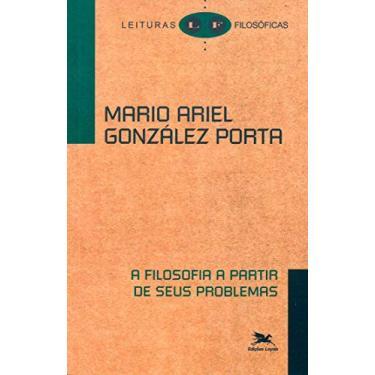 A filosofia a partir de seus problemas - Mario Ariel González Porta - 9788515025794