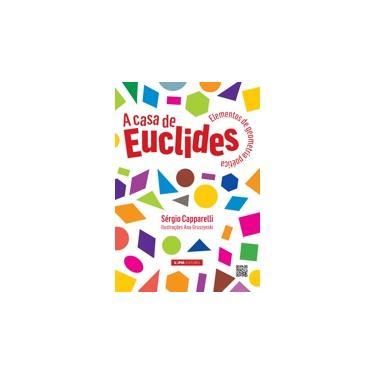 A Casa de Euclides - Elementos de Geometria Poética - Capparelli, Sérgio - 9788525429315