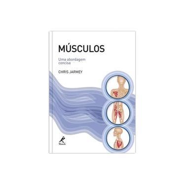 Músculos - Uma Abordagem Concisa - Jarmey, Chris - 9788520426852