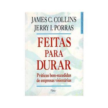Feitas para Durar - Práticas Bem-Sucedidas de Empresas Visionárias - James Collins, Jerry L. Porras - 9788532505385