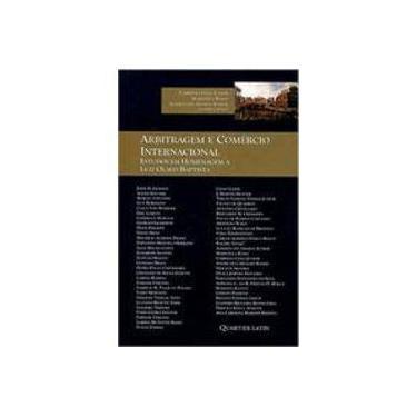 Arbitragem e Comércio Internacional. Estudos em Homenagem a Luiz Olavo Baptista - Umberto Celli Junior - 9788576756705