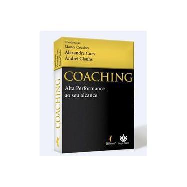 Coaching - Alta Performance ao Seu Alcance - Cury, Alexandre;clauhs, Ândrei; - 9788594550057