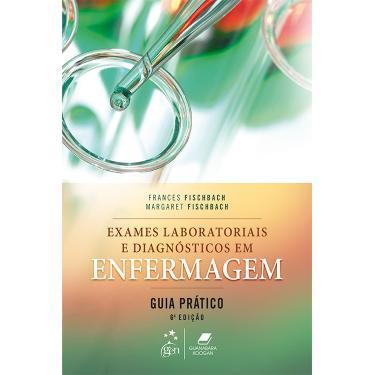 Exames Laboratoriais e Diagnósticos Em Enfermagem - Guia Prático - 6ª Ed. 2016 - Fischbach, Frances Talaska; Fischbach, Margaret A. - 9788527729659