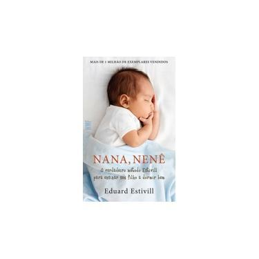 Nana , Nenê - o Verdadeiro Método Estivill Para Ensinar Seu Filho A Dormir Bem - Estivill, Eduard; Estivill, Eduard - 9788578277444