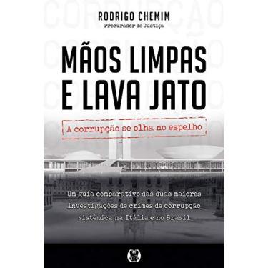 Mãos Limpas e Lava Jato - A Corrupção Se Olha No Espelho - Chemim, Rodrigo - 9788568014424