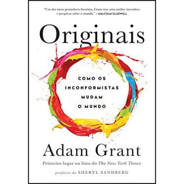 Originais. Como os Inconformistas Mudam o Mundo - Adam Grant - 9788543104980