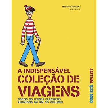 Onde Está Wally? A Indispensável Coleção de Viagens. Todos os Livros Clássicos Reunidos em Um Só Volume - Martin Handford - 9788580633085