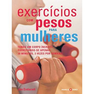 Exercícios com Pesos para Mulheres - Endacott, Jan - 9788527904735
