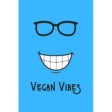 Vegan Vibes: Great Gift For Your Vegan Coworker Colleague School Friend Notebook Notepad - Blue: A Vegan Notebook/Notepad For Your Favorite Colleague Coworker School Friend