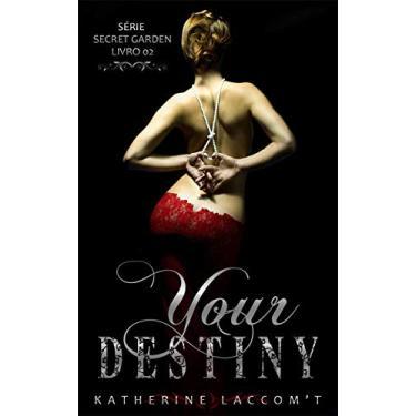 Your Destiny (Secret Garden - Livro 2)