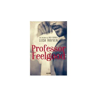 Professor Feelgood - Leisa Rayven - 9788525065711
