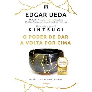 Kintsugi - O Poder De Dar A Volta Por Cima - Edgar Ueda - 9788568014660