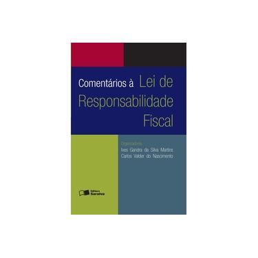 Comentários À Lei de Responsabilidade Fiscal - 7ª Ed. 2014 - Martins, Ives Gandra Da Silva; Nascimento, Carlos Valder Do - 9788502230460