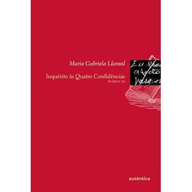 Inquérito Às Quatro Confidências - Diário III - Llansol, Maria Gabriela - 9788575265871