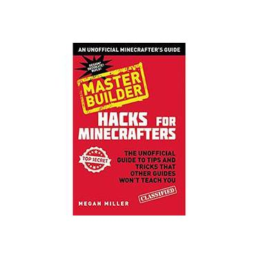 Hacks for Minecrafters: Master Builder: The Unofficial Guide to Tips and Tricks That Other Guides Won't Teach You - Capa Dura - 9781634500432