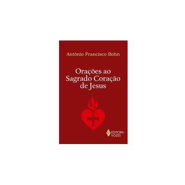 Orações ao Sagrado Coração de Jesus - Antônio Francisco Bohn - 9788532650085