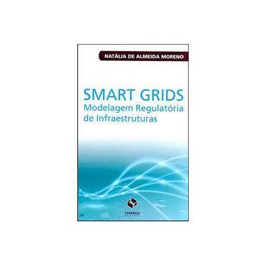 Smart Grids e A Modelagem Regulatória de Infraestruturas - Morena, Natália De Almeida - 9788568483121