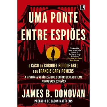 Uma Ponte Entre Espiões - Donovan, James - 9788501106483
