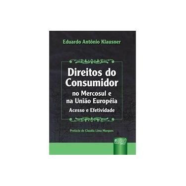 Direito do Consumidor no Mercosul e na União Européia - Acesso e Efetividade - Eduardo Antônio Klausner - 9788536211565