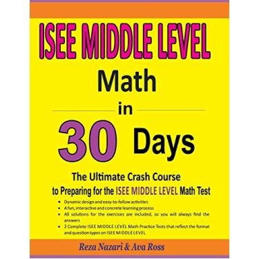 ISEE Middle Level Math in 30 Days: The Ultimate Crash Course to Preparing for the ISEE Middle Level Math Test